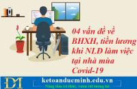 04 vấn đề về BHXH, tiền lương khi NLĐ làm việc tại nhà mùa Covid-19 – Kế toán Đức Minh.