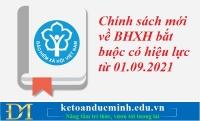 Chính sách mới về BHXH bắt buộc có hiệu lực từ 01.09.2021 – Kế toán Đức Minh.