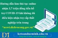 Hướng dẫn làm thủ tục online nhận 3,7 triệu đồng tiền hỗ trợ COVID-19 khi không đủ điều kiện nhận trợ cấp thất nghiệp trên trang...