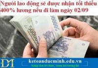 Người lao động sẽ được nhận tối thiểu 400% lương nếu đi làm ngày 02/09