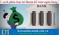 3 cách phân loại tài khoản kế toán ngân hàng – Kế toán Đức Minh