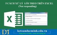 5 cách xử lý lỗi treo trên excel (Not responding) - Kế toán Đức Minh