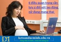6 điều quan trọng cần lưu ý đối với lao động nữ đang mang thai