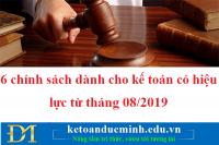 6 chính sách dành cho kế toán có hiệu lực từ tháng 08/2019