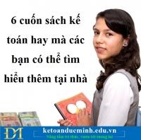 6 cuốn sách kế toán hay mà các bạn có thể tìm hiểu thêm tại nhà