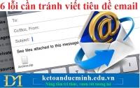 6 lỗi cần tránh viết tiêu đề email – KTĐM