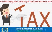 Các đối tượng được miễn lệ phí thuế môn bài năm 2019 – Kế toán Đức Minh
