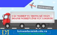 Các nghiệp vụ trong kế toán doanh nghiệp lĩnh vực logistic – Kế toán Đức Minh
