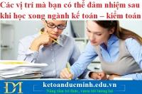 Các vị trí mà bạn có thể đảm nhiệm sau khi học xong ngành kế toán – kiểm toán