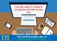 Cách lập, quản lý và đăng ký sử dụng hóa đơn điện tử năm 2019