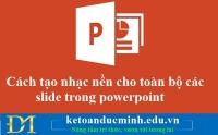 Cách tạo nhạc nền cho toàn bộ các slide trong powerpoint – Kế toán Đức Minh