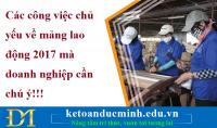 Các công việc chủ yếu về mảng lao động 2017 mà doanh nghiệp cần chú ý