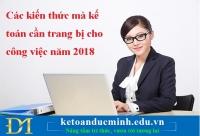 Các kiến thức mà kế toán cần trang bị cho công việc năm 2018 - KTĐM