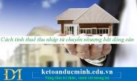 Cách tính thuế từ thu nhập chuyển nhượng bất động sản – Kế toán Đức Minh