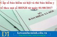 Cấp sổ bảo hiểm xã hội và thẻ bảo hiểm y tế theo mã số BHXH từ ngày 01/08/2017