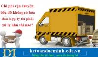 Chi phí vận chuyển, bốc dỡ không có hóa đơn hợp lý thì phải xử lý như thế nào?