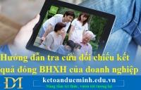 Hướng dẫn tra cứu đối chiếu kết quả đóng BHXH của doanh nghiệp