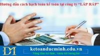 """Hướng dẫn cách hạch toán kế toán tại công ty """"LẮP RÁP"""" – Kế toán Đức Minh"""
