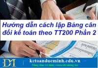 Hướng dẫn cách lập Bảng cân đối kế toán theo TT200 Phần 2- Kế toán Đức Minh.