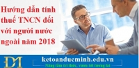 Hướng dẫn tính thuế TNCN đối với người nước ngoài năm 2018