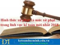 Hình thức xử phạt và mức xử phạt trong lĩnh vực kế toán mới nhất 2018