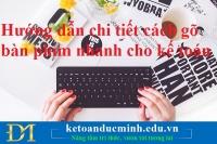 Hướng dẫn chi tiết cách gõ bàn phím nhanh cho kế toán – Kế toán Đức Minh