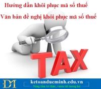 Hướng dẫn khôi phục mã số thuế - Văn bản đề nghị khôi phục mã số thuế