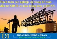 Hạch toán các nghiệp vụ trong kế toán đầu tư XDCB cơ bản trong đơn vị HCSN