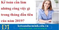 Kế toán cần làm những công việc gì trong tháng đầu tiên của năm 2019?