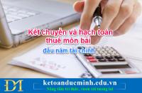 Hướng dẫn kết chuyển và hạch toán thuế môn bài đầu năm tài chính- Kế toán Đức Minh