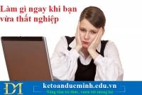Làm gì ngay khi bạn vừa thất nghiệp – Kế toán Đức Minh