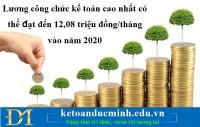 Lương công chức kế toán cao nhất có thể đạt đến 12,08 triệu đồng/tháng vào năm 2020