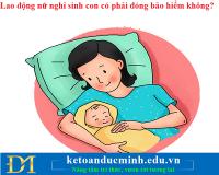 Lao động nữ nghỉ sinh con có phải đóng bảo hiểm không? – KTĐM