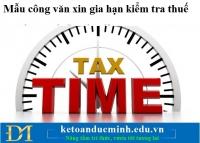 Mẫu công văn xin gia hạn kiểm tra thuế - Kế toán Đức Minh