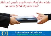 Mẫu uỷ quyền quyết toán thuế thu nhập cá nhân (TNCN) mới nhất – Kế toán Đức Minh