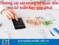 Những sai sót trong kế toán tiền mà kế toán hay gặp phải –Kế toán Đức Minh