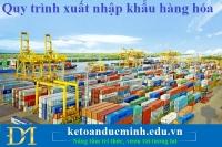 Quy trình xuất nhập khẩu hàng hóa - KTĐM