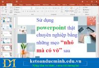 """Sử dụng powerpoint thật chuyên nghiệp bằng những mẹo """"nhỏ mà có võ"""" sau"""