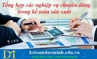 Tổng hợp các nghiệp vụ chuyên dùng trong kế toán sản xuất- Kế toán Đức Minh