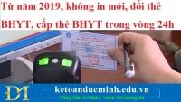 Từ năm 2019, không in mới, đổi thẻ BHYT, cấp thẻ BHYT trong vòng 24h