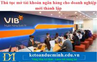 Thủ tục mở tài khoản ngân hàng cho doanh nghiệp mới thành lập – Kế toán Đức Minh