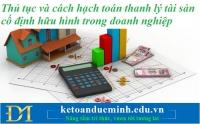 Thủ tục và cách hạch toán thanh lý tài sản cố định hữu hình trong doanh nghiệp – Kế toán Đức Minh
