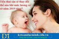 Tiền thai sản sẽ thay đổi thế nào khi mức lương cơ sở năm 2019 tăng?