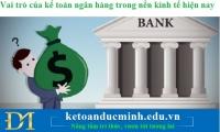 Vai trò của kế toán ngân hàng trong nền kinh tế hiện nay - KTĐM
