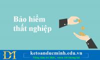 Những điều cần biết cơ bản về Bảo hiểm thất nghiệp - Kế toán Đức Minh.