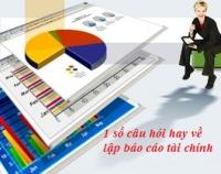 Chia sẻ 1 số câu hỏi hay về cách lập báo cáo tài chính cho doanh nghiệp
