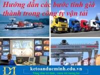 Hướng dẫn các bước tính giá thành trong công ty vận tải - Kế toán Đức Minh