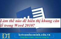 Làm thế nào để hiển thị khung căn lề trong Word 2010? Tin học Đức Minh.