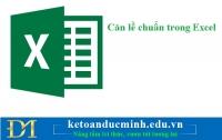 Căn lề chuẩn trong Excel - Kế toán Đức Minh.