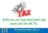 Cách kiểm tra các loại thuế phải nộp trước khi lên BCTC.